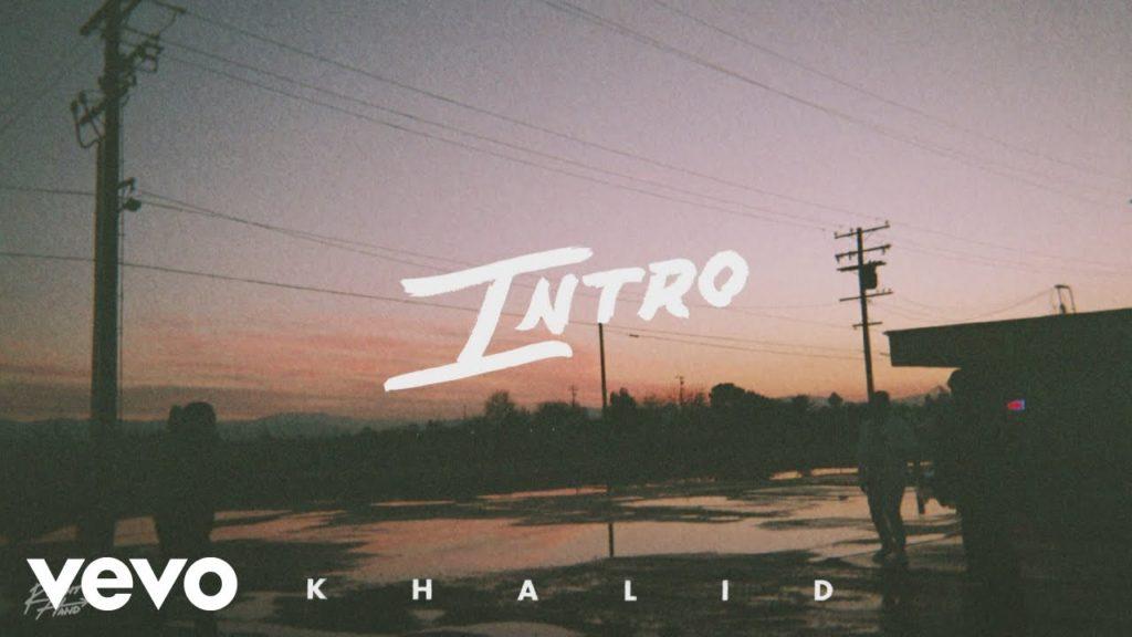 Khalid – Intro (LYRICS)