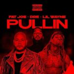 "Fat Joe – ""Pullin"" Ft Dre, & Lil Wayne"