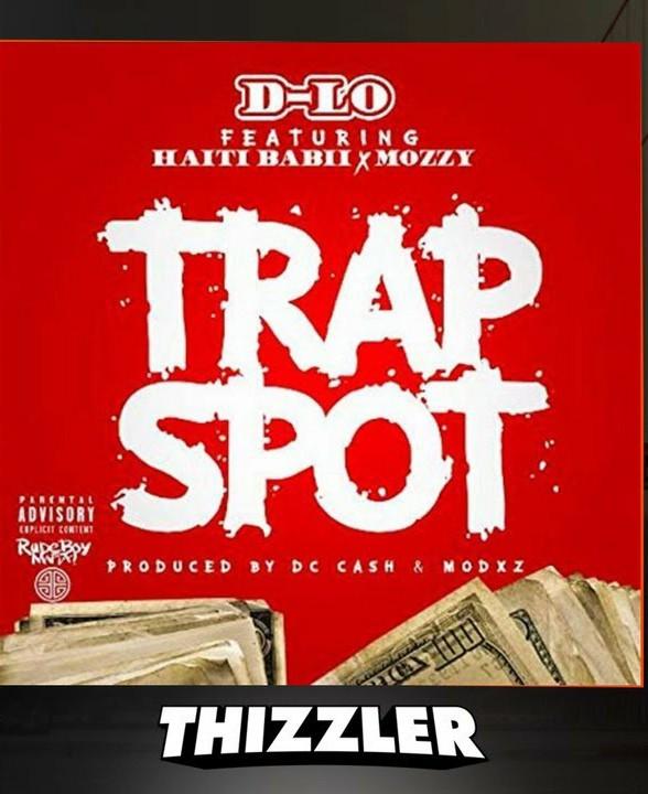 D-Lo ft Haiti Babii x Mozzy – Trap Spot