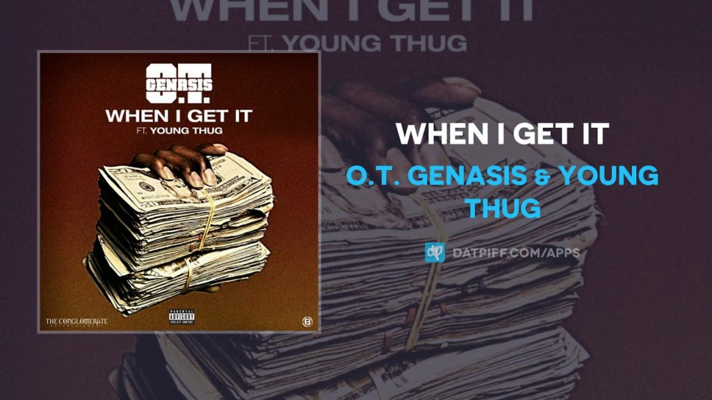 O.T. Genasis & Young Thug – When I Get It (Audio)