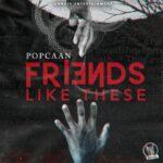 Popcaan – Friends Like Us