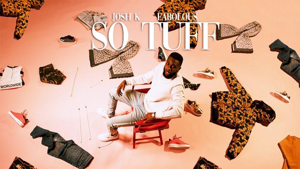 Josh K – So Tuff (ft. Fabolous)