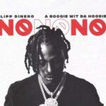 Flipp Dinero  – No No No Ft. A Boogie Wit Da Hoodie