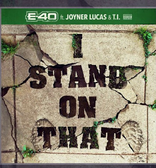 E-40, Joyner Lucas & T.I. – I Stand On That
