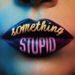 Jonas Blue – Something Stupid Ft AWA [Video]