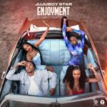 Jujuboy Star – Enjoyment ft. Kel P