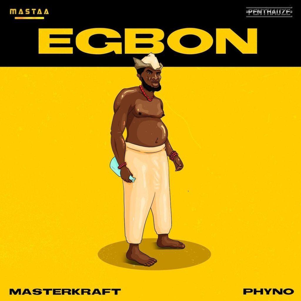 Masterkraft Ft. Phyno – Egbon
